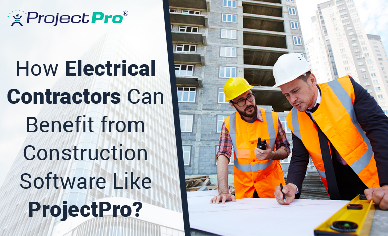 how-electrical-contractors-can-benefit-from-construction-software-like-projectpro